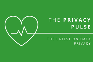 The Privacy Pulse - keep up with the latest in data privacy